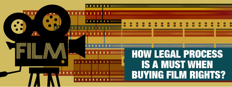 How legal process is a must when buying film rights