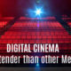 Digital Cinema - a stronger contender than other media platforms