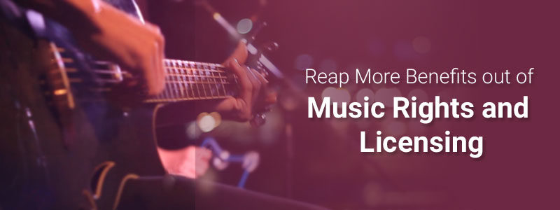 Reap More Benefits out of Music Rights & Licensing