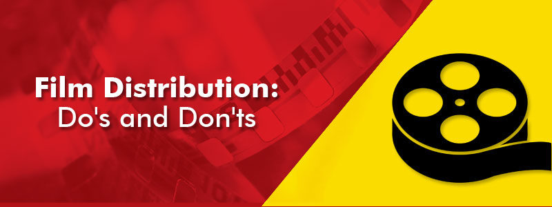 Film Distribution Do's and Don'ts